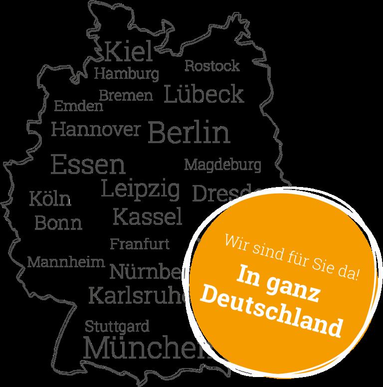 Wir sind für Sie da! Deutschlandweit